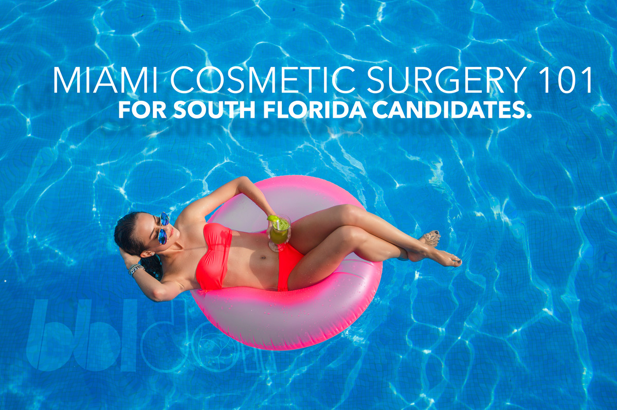 Miami Cosmetic Surgery 101 - For South Florida Candidates.
