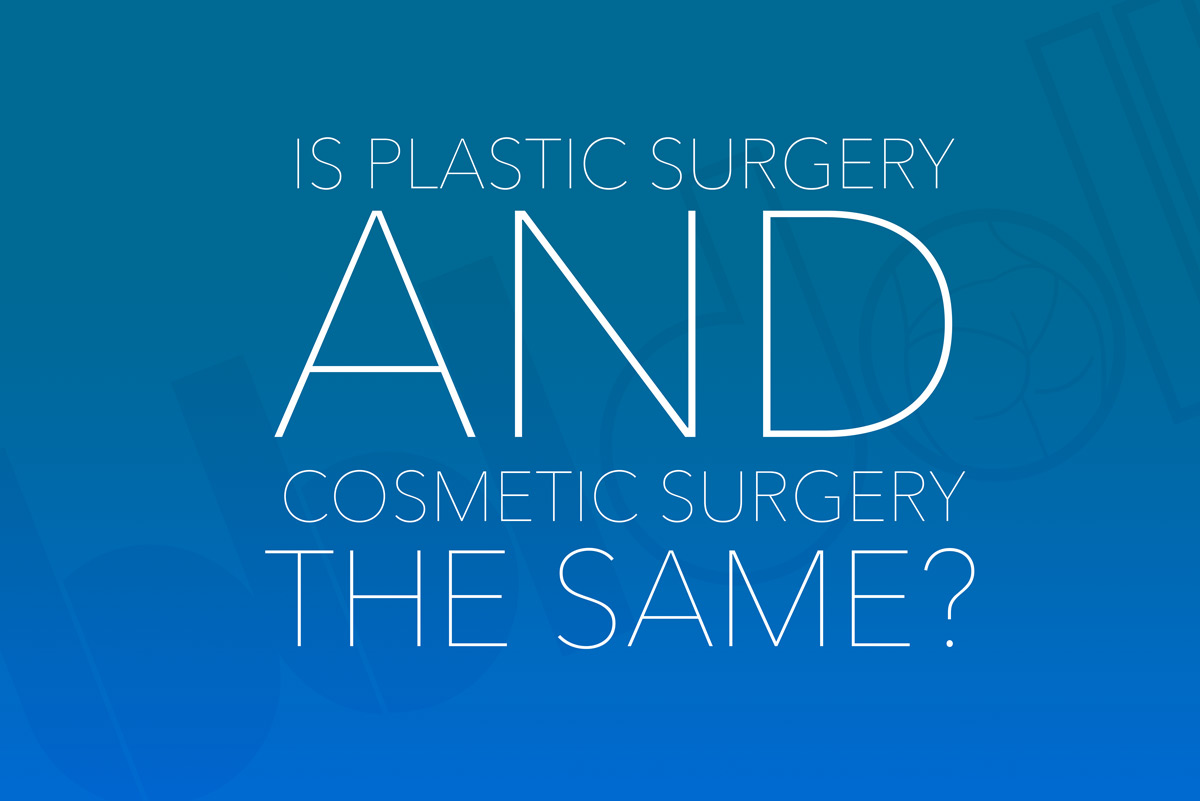Is Plastic Surgery and Cosmetic Surgery the Same?
